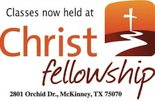 Classes will be held at Christ Fellowship Church 2801 Orchid Dr., McKinney, TX 75070